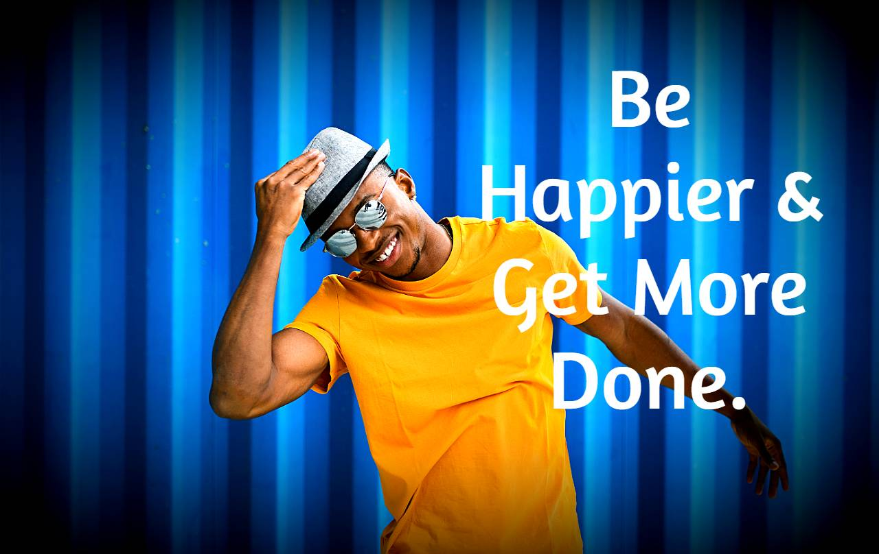 """Read more about the article """"Be Happier & Get More Done."""""""