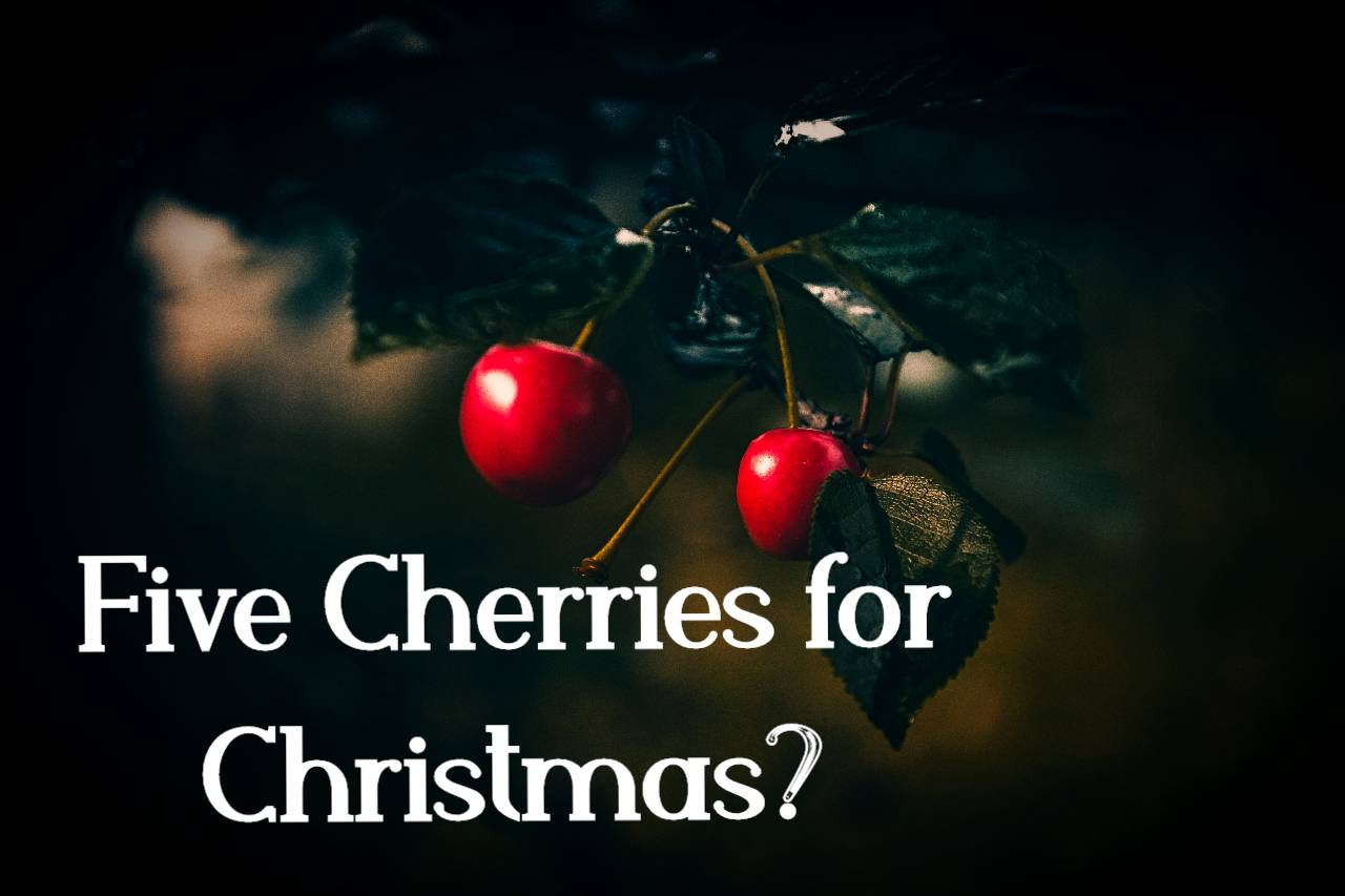 Read more about the article All I Want for Christmas Is Five Cherries?