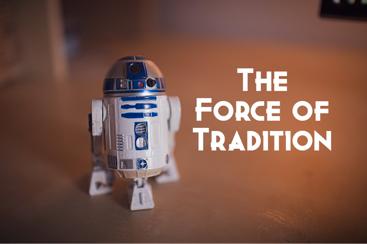 Read more about the article The Force Is Strong In Tradition