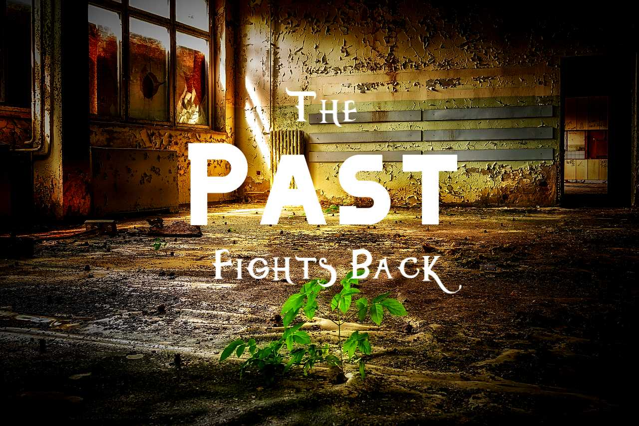 Read more about the article The Past Has a Way of Fighting Back